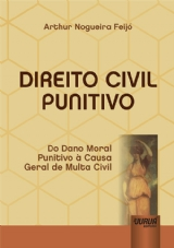 Direito Civil Punitivo - Do Dano Moral Punitivo à Causa Geral de Multa Civil