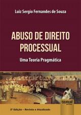 Abuso de Direito Processual - Uma Teoria Pragmática