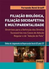"""Filiação Biológica, Filiação Socioafetiva e Multiparentalidade - Diretrizes para a Definição dos Direitos Sucessórios nos Casos de Adoção Regular e de """"Adoção de Fat"""