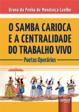 Samba Carioca e a Centralidade do Trabalho Vivo, O - Poetas Operários