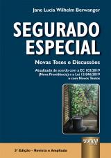 Segurado Especial - Novas Teses e Discussões - Atualizada de acordo com a EC 103/2019 (Nova Previdência) e a Lei 13.846/