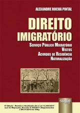 Direito Imigratório - Serviço Público Migratório - Vistos - Acordos de Residência - Naturalização - edição atualizada até a Lei 13.445/2017 (Lei de Migração), Decreto 9.199/2017 (Regulamento) e RN 41/