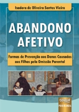Abandono Afetivo - Formas de Prevenção aos Danos Causados aos Filhos pela Omissão Parental - Prefácio de Sávio Bittenco