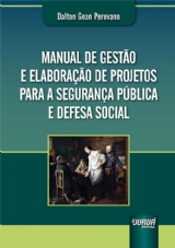 Manual de Gestão e Elaboração de Projetos para a Segurança Pública e Defesa Social -