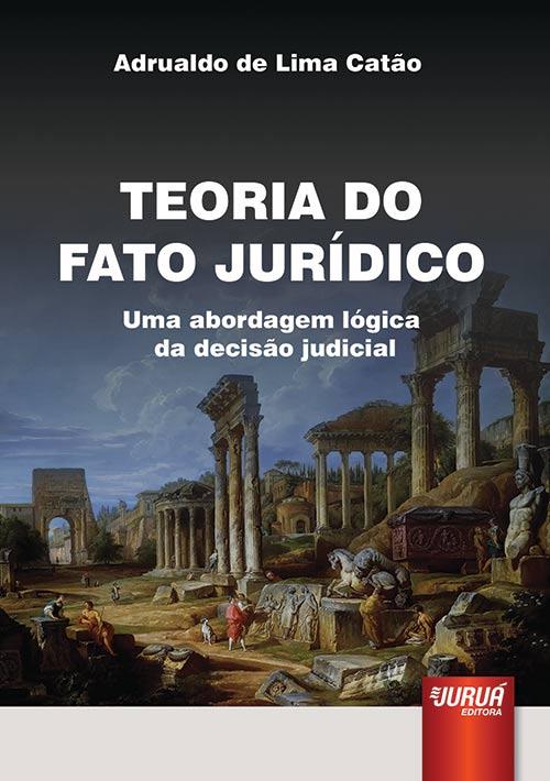 d113f3ecfc Juruá Editora - Teoria do Fato Jurídico - Uma Abordagem Lógica da ...