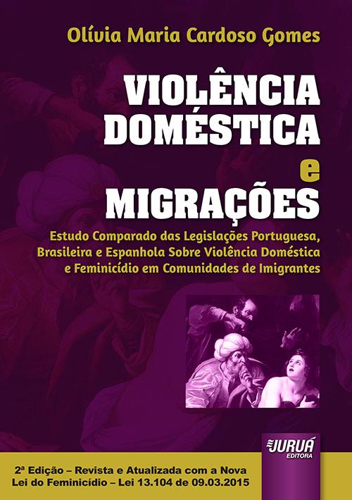 Resultado de imagem para 3-Violência Doméstica e Migrações - Estudo Comparado das Legislações Portuguesa, Brasileira e Espanhola Sobre Violência Doméstica e Feminicídio em Comunidades