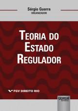 Teoria do Estado Regulador – Coleção FGV Direito Rio