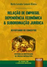 Relação de Emprego, Dependência Econômica & Subordinação Jurídica - Revisitando os Conceitos