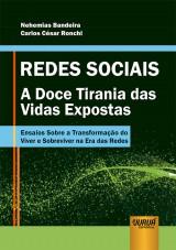 Redes Sociais - A Doce Tirania das Vidas Expostas