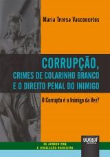 Corrupção, Crimes de Colarinho Branco e o Direito Penal do Inimigo