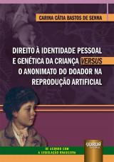Direito à Identidade Pessoal e Genética da Criança Versus o Anonimato do Doador na Reprodução Artificial