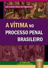 Vítima no Processo Penal Brasileiro, A