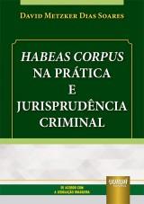 Habeas Corpus na Prática e Jurisprudência Criminal