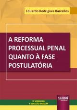 Reforma Processual Penal Quanto à Fase Postulatória, A