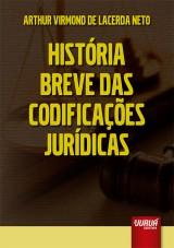 Capa do livro: História Breve das Codificações Jurídicas, Arthur Virmond de Lacerda Neto