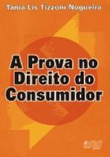 Capa do livro: Prova no Direito do Consumidor, A, Tania Lis Tizzoni Nogueira
