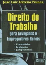 Capa do livro: Direito do Trabalho para Advogados e Empregadores Rurais, José Luiz Ferreira Prunes