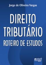 Capa do livro: Direito Tributário - Roteiro de Estudo, Jorge de Oliveira Vargas