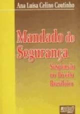 Capa do livro: Mandado de Seguran�a - Suspens�o no Direito Brasileiro, Ana Lu�sa Celino Coutinho