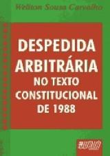 Capa do livro: Despedida Arbitrária no Texto Constitucional de 1988, Weliton Sousa Carvalho