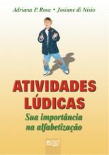 Capa do livro: Atividades Lúdicas - Sua importância na alfabetização, Adriana P. Rosa e Josiane di Nisio