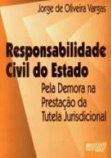 Capa do livro: Responsabilidade Civil do Estado - pela Demora na Presta��o da Tutela Jurisdicional, Jorge de Oliveira Vargas