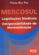 Capa do livro: Mercosul Legislações Sindicais (Im)possibilidade de Harmonização, Vânia Rey Paz