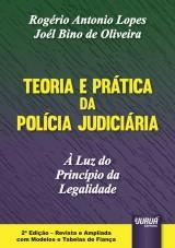 Capa do livro: Teoria e Prática da Polícia Judiciária – À Luz do Princípio da Legalidade – Edição Revista e Ampliada com Modelos e Tabelas de Fiança, Rogério Antonio Lopes e Joél Bino de Oliveira