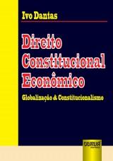 Capa do livro: Direito Constitucional Econômico - Globalização & Constitucionalismo, Ivo Dantas