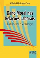 Capa do livro: Dano Moral nas Relações Laborais - Competência e Mensuração, Walmir Oliveira da Costa