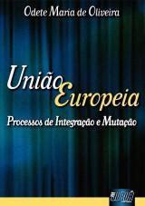 Capa do livro: União Européia - Processos de Integração e Mutação, Odete Maria de Oliveira