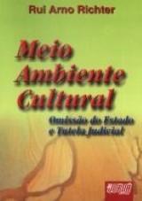 Capa do livro: Meio Ambiente Cultural - Omissão do Estado e Tutela Judicial, Rui Arno Richter