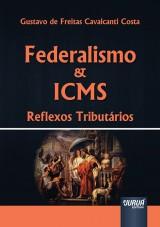 Capa do livro: Federalismo & ICMS - Reflexos Tribut�rios, Gustavo de Freitas Cavalcanti Costa
