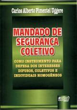 Capa do livro: Mandado de Segurança Coletivo, Carlos Alberto Pimentel Uggere