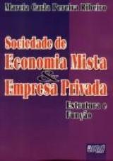 Capa do livro: Sociedade de Economia Mista & Empresa Privada - Estrutura e Função, Marcia Carla Pereira Ribeiro