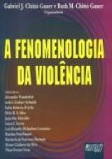Capa do livro: Fenomenologia da Violência, A, Orgs.: Gabriel J. Chittó Gauer e Ruth M. Chittó Gauer