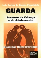 Capa do livro: GUARDA - Estatuto da Crian�a e do Adolescente, Luiz Carlos de Barros Figueiredo