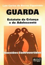 Capa do livro: GUARDA - Estatuto da Criança e do Adolescente, Luiz Carlos de Barros Figueiredo