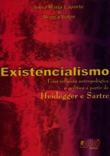 Capa do livro: Existencialismo - Uma reflexão antropológica e política a partir de Heidegger e Sartre, Anna Maria Laporte e Neusa Volpe