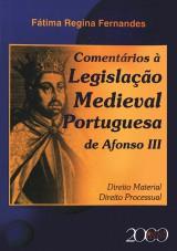 Capa do livro: Comentários à Legislação Medieval Portuguesa de Afonso III, Fátima Regina Fernandes