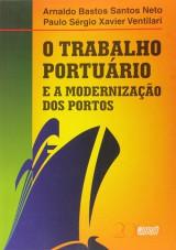 Capa do livro: Trabalho Portuário e a Modernização dos Portos, O, Arnaldo Bastos Santos Neto e Paulo Ségio Xavier Ventilari