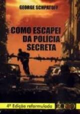 Capa do livro: Como Escapei da Polícia Secreta - 4ª Edição Reformulada, George Schpatoff