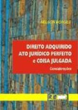 Capa do livro: Direito Adquirido Ato Jurídico Perfeito e Coisa Julgada - Considerados, Nelson Borges