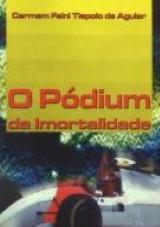 Capa do livro: Pódium da Imortalidade, O, Carmem Faini Tiepolo de Aguiar