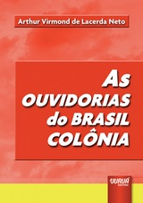 Capa do livro: Ouvidorias do Brasil Colônia, As, Arthur Virmond de Lacerda Neto