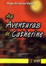 Capa do livro: Aventuras de Catherine, As, Hugo de Souza Vieira