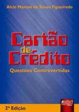 Capa do livro: Cartão de Crédito Questões Controvertidas, Alcio Manoel de Sousa Figueiredo