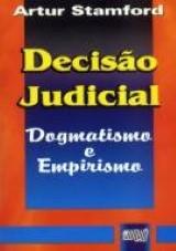 Capa do livro: Decisão Judicial - Dogmatismo e Empirismo, Artur Stamford