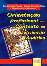 Capa do livro: Orientação Profissional no Contexto da Deficiência Auditiva, Carmen Sueli Pigatto - Elianes Terezinha Klein - Rejane do R Wisnesky