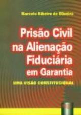 Capa do livro: Prisão Civil na Alienação Fiduciária em Garantia, Marcelo Ribeiro de Oliveira